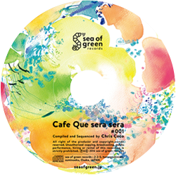 Cafe Que sera sera #001 / Compiled and Sequenced by Chris Coco
